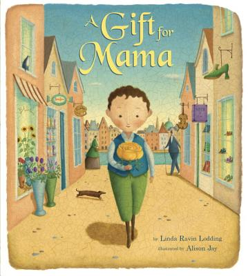 A Gift for Mama By Lodding, Linda Ravin/ Jay, Alison (ILT)